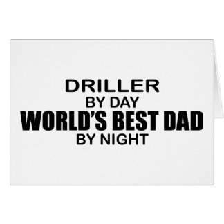 World's Best Dad - Driller Greeting Card
