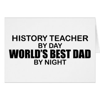 World's Best Dad - History Teacher Greeting Card
