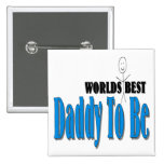 World's Best Daddy To Be Pinback Button