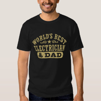 World's Best Electrician And Dad T Shirt