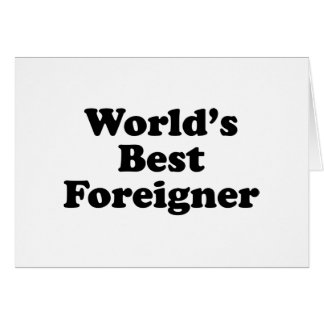 World's Best Foreignor Greeting Card