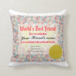 "World&#39;s Best Friend Certificate Throw Pillow<br><div class=""desc"">World&#39;s Best Friend Certificate Throw Pillow. A great birthday pillow for your best friend with a certificate with flower decorations fully customizable texts &quot;World&#39;s Best Friend&quot;, &quot;This is to certify that:&quot;, &quot;Your Friend&#39;s Name&quot;, &quot;is the best friend in the world and beyond.&quot;, &quot;Your Name(s) and text&quot;. This unique and personal...</div>"