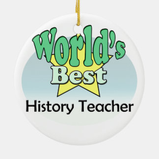 World's best History Teacher Ceramic Ornament