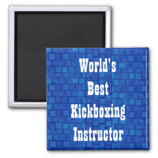 World's Best Kickboxing Instructor 2 Inch Square Magnet