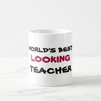 WORLD'S BEST, LOOKING, TEACHER coffee cup