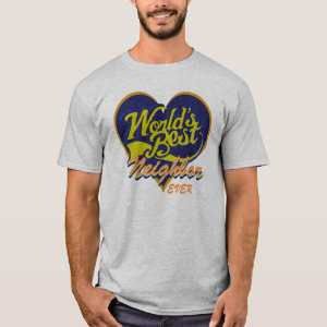 World's Best Neighbor T-Shirt