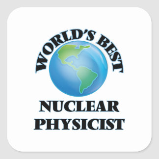 World's Best Nuclear Physicist Square Sticker