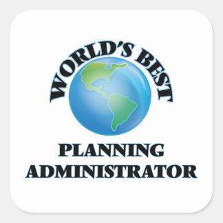 World's Best Planning Administrator Square Sticker