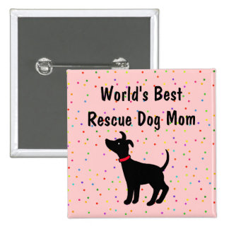 World's Best Rescue Dog Mom Button Shelter Dog