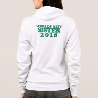 Worlds best sister 2016 hoodie