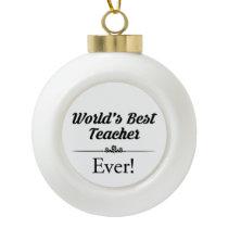 World's Best Teacher Ever Ceramic Ball Christmas Ornament