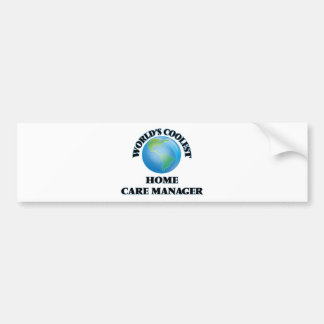 World's coolest Home Care Manager Car Bumper Sticker