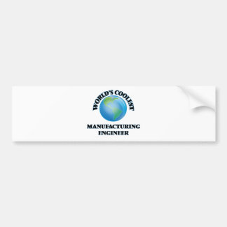 World's coolest Manufacturing Engineer Bumper Stickers