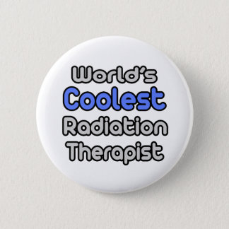World's Coolest Radiation Therapist Button