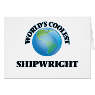 World's coolest Shipwright Greeting Card