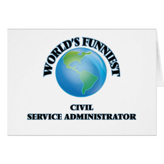 World's Funniest Civil Service Administrator Greeting Cards