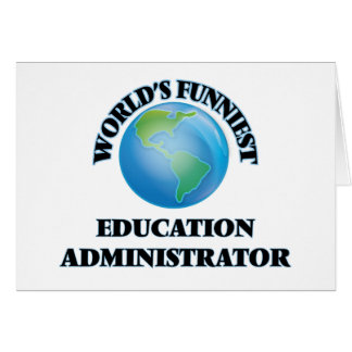 World's Funniest Education Administrator Card