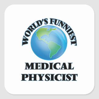 World's Funniest Medical Physicist Square Sticker