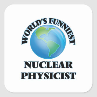 World's Funniest Nuclear Physicist Square Sticker