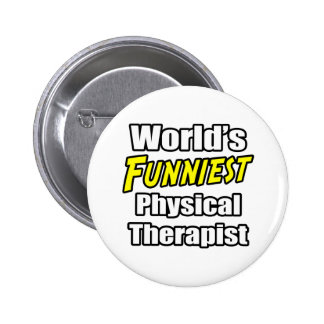 World's Funniest Physical Therapist Pin
