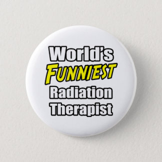 World's Funniest Radiation Therapist Button