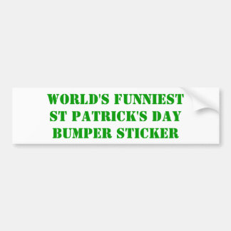 World's funniest St Patrick's day Bumper Sticker