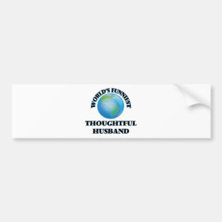 World's Funniest Thoughtful Husband Car Bumper Sticker