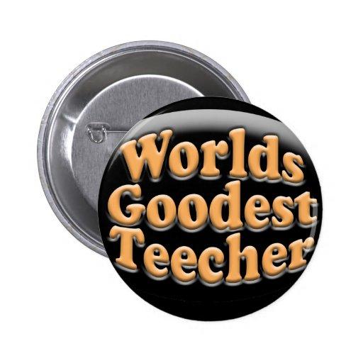 Worlds Goodest Teecher Funny Teacher Gift Pinback Buttons