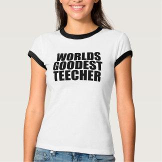 Worlds goodest teecher tee shirt