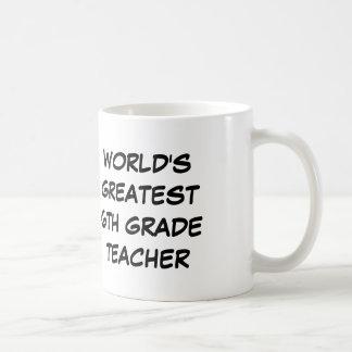 """World's Greatest 6th Grade Teacher"" Mug"