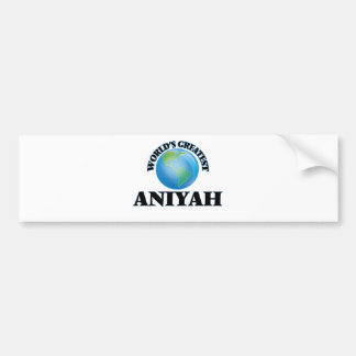 World's Greatest Aniyah Bumper Sticker