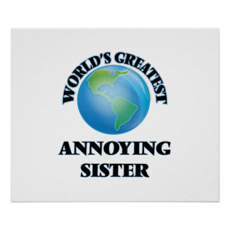 World's Greatest Annoying Sister Print