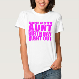 Worlds Greatest Aunt Birthday Night Out Shirt
