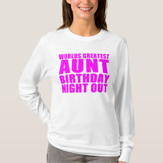 Worlds Greatest Aunt Birthday Night Out T-Shirt