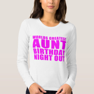 Worlds Greatest Aunt Birthday Night Out Tee Shirt