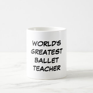 """""""World's Greatest Ballet Teacher"""" Mug"""
