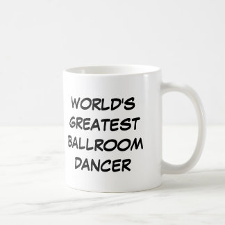 """World's Greatest Ballroom Dancer"" Mug"