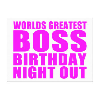 Worlds Greatest Boss Birthday Night Out Stretched Canvas Print