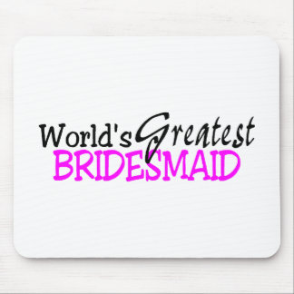 Worlds Greatest Bridesmaid Mouse Pad