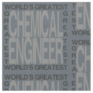 Worlds Greatest Chemical Engineer Fabric