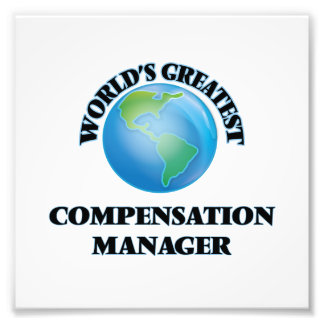 World's Greatest Compensation Manager Photo Print