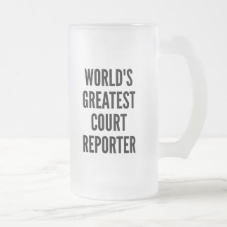 Worlds Greatest Court Reporter Frosted Glass Beer Mug