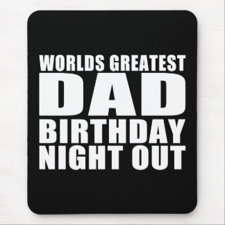 Worlds Greatest Dad Birthday Night Out Mouse Pad