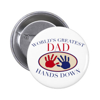 World's Greatest Dad Hands Down Pinback Buttons