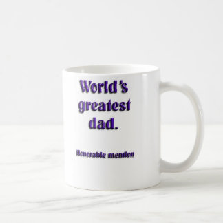 Worlds greatest dad  honorable mention classic white coffee mug