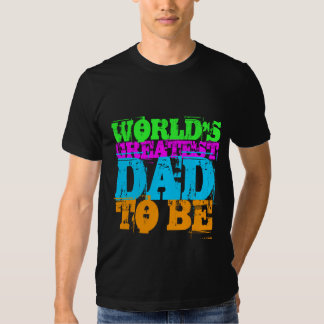 WORLD'S GREATEST DAD TO BE TEE SHIRT
