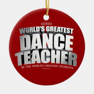 World's Greatest Dance Teacher Ceramic Ornament