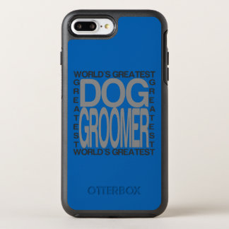 Worlds Greatest Dog Groomer OtterBox Symmetry iPhone 8 Plus/7 Plus Case