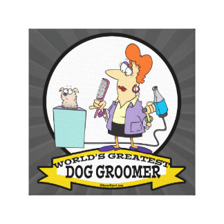 WORLDS GREATEST DOG GROOMER WOMEN CARTOON STRETCHED CANVAS PRINT