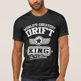 World's Greatest Drift King In Action T Shirts